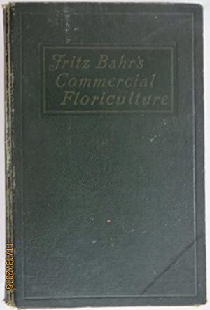 Fritz Bahr's Commercial Floriculture : A Practical Manual for the Retail Grower