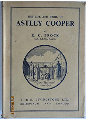 The Life and Work of Astley Cooper (Guy's Hospital and it's Medical School )