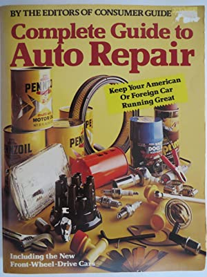 Complete Guide to Auto Repair : Keep Your American or Foreign Car Running Great Including, Front-...