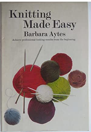 Knitting Made Easy : Achieve Professional-Looking Results From the Beginning