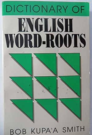 Dictionary of English Word-Roots : English-Roots and Roots-English With Examples and Exercises: ...