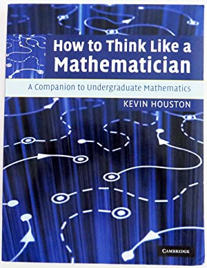 How to Think Like a Mathematician - A Companion to Undergraduate Mathematics