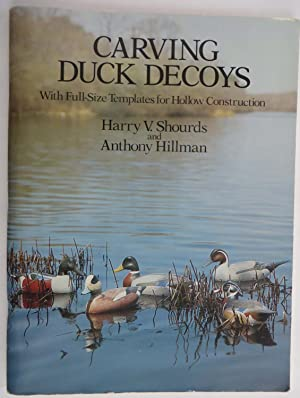 Carving Duck Decoys: With Full-Size Patterns for Hollow Construction