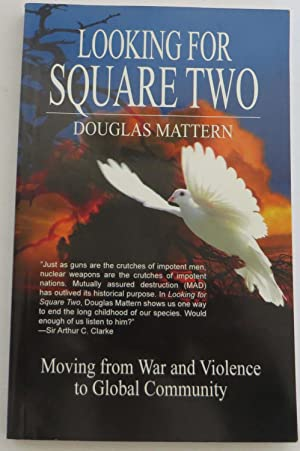 Looking for Square Two: Moving from War and Organized Violence to Global Community