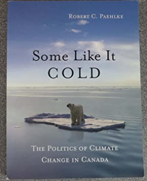Some Like It Cold : The Politics of Climate Change in Canada