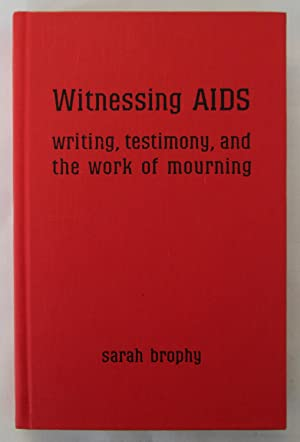 Witnessing Aids: Writing, Testimony, and the Work of Mourning: Brophy, Sarah