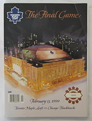 Toronto Maple Leafs : The Final Game in Maple Leaf Gardens Feb. 13 1999 Toronto Maple Leafs Vs. C...