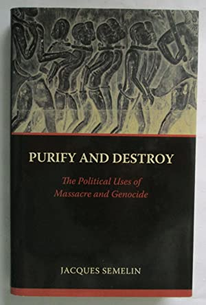Purify and Destroy : The Political Uses of Massacre and Genocide