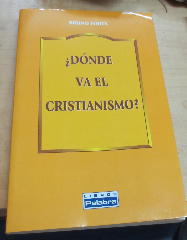 Dónde va el cristianismo?. Prólogo Juan Luis Lorda. Traducción Juan Antonio Urbina - FORTE, BRUNO