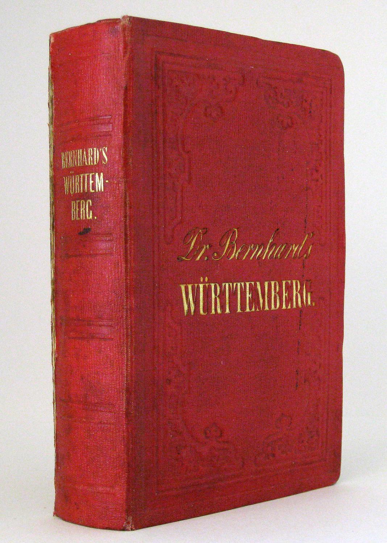Reisehandbuch durch Württemberg und die angrenzenden Länderstriche: Bernhard, Julius