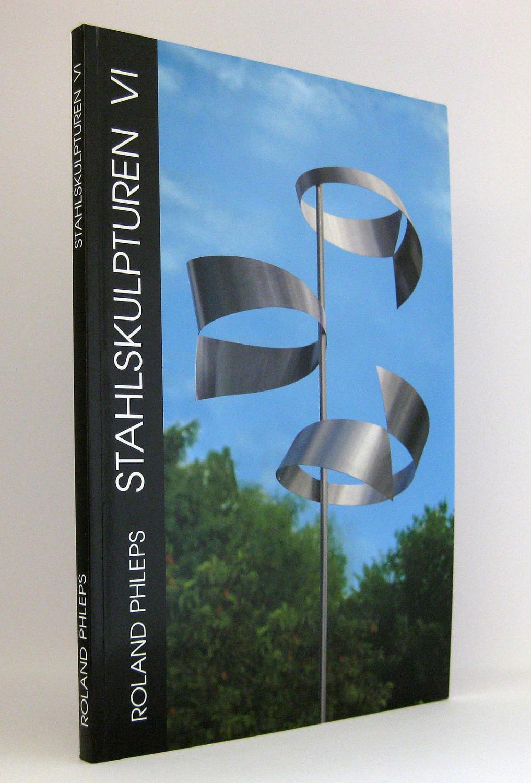 Roland Phleps - Stahlskulpturen VI : Werkauswahl: Phleps, Roland
