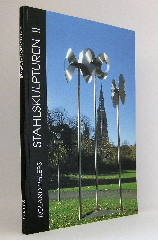 Roland Phleps - Stahlskulpturen II : Werkauswahl: Phleps, Roland