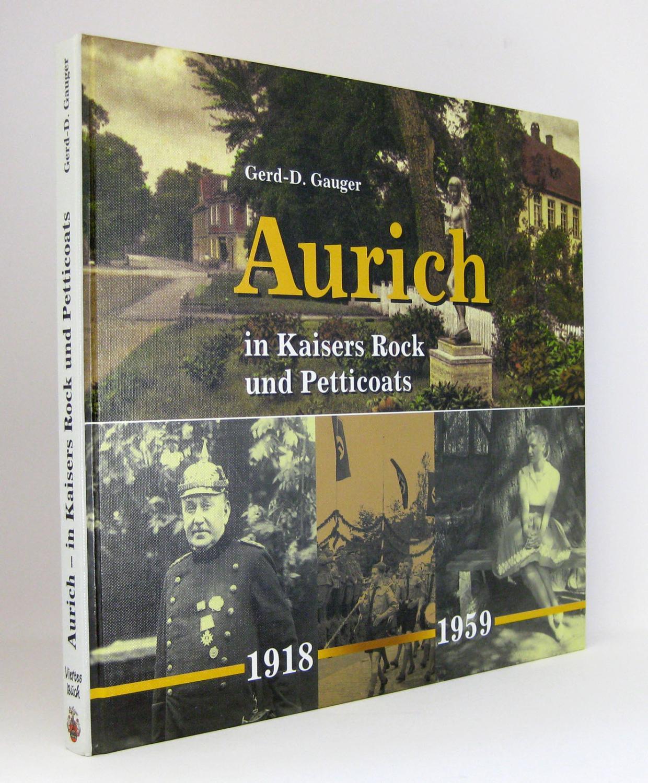 Aurich in Kaisers Rock und Petticoats (1918-1959): Gauger, Gerd-D.