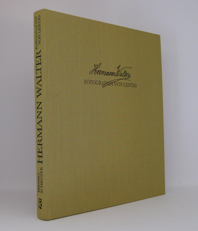 Hermann Walter : Fotografien von Leipzig 1862-1909: Frenzel, Rose-Marie [Hg.];