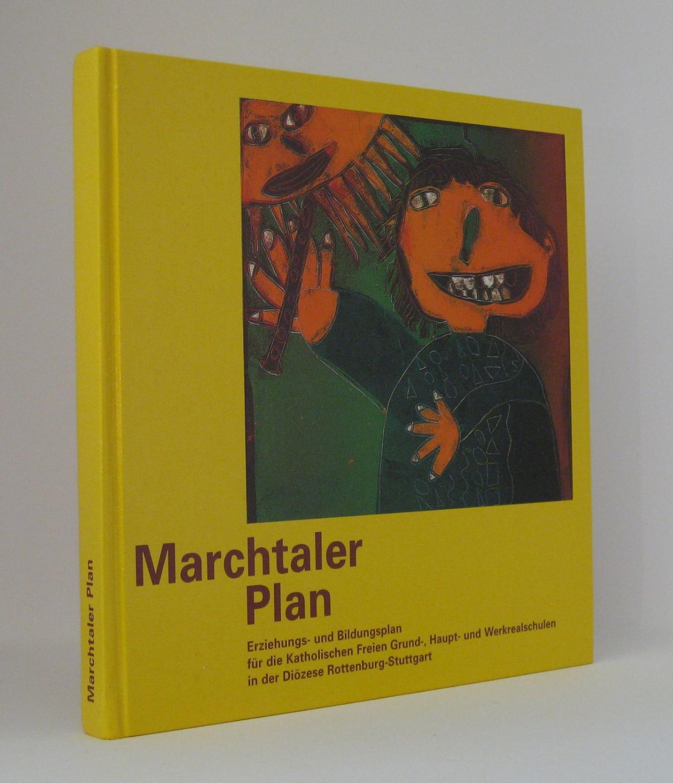 Marchtaler Plan : Erziehungs- und Bildungsplan für die Katholischen Freien Grund-, Haupt- und ...