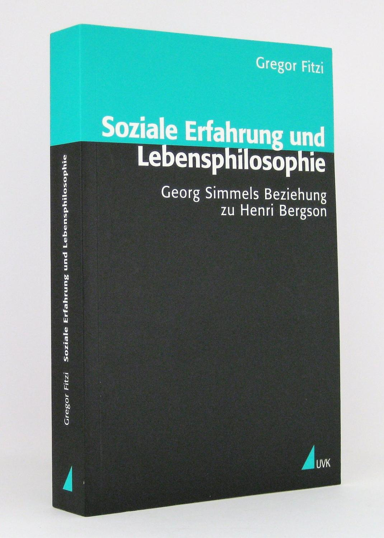 Soziale Erfahrung und Lebensphilosophie : Georg Simmels: Fitzi, Gregor
