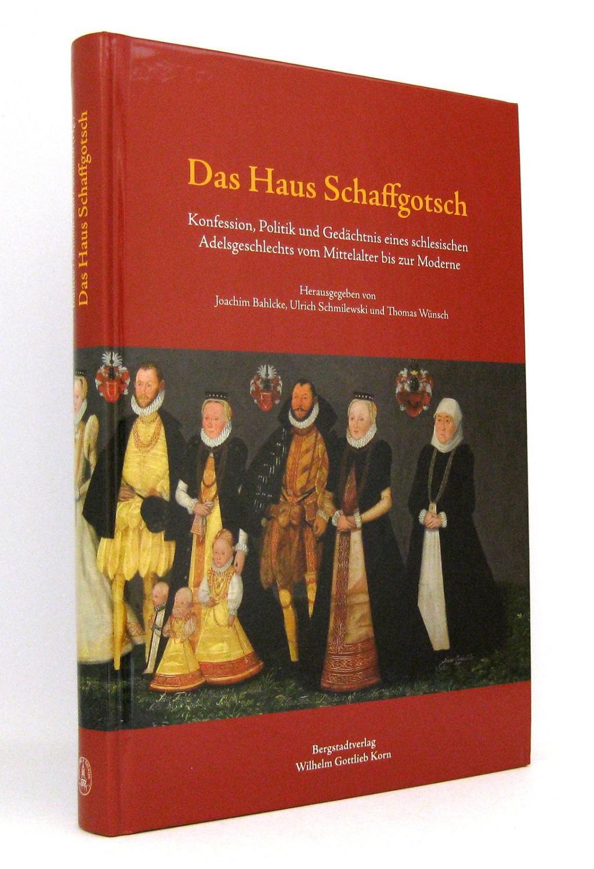 Das Haus Schaffgotsch : Konfession, Politik und: Bahlcke, Joachim [Hg.];