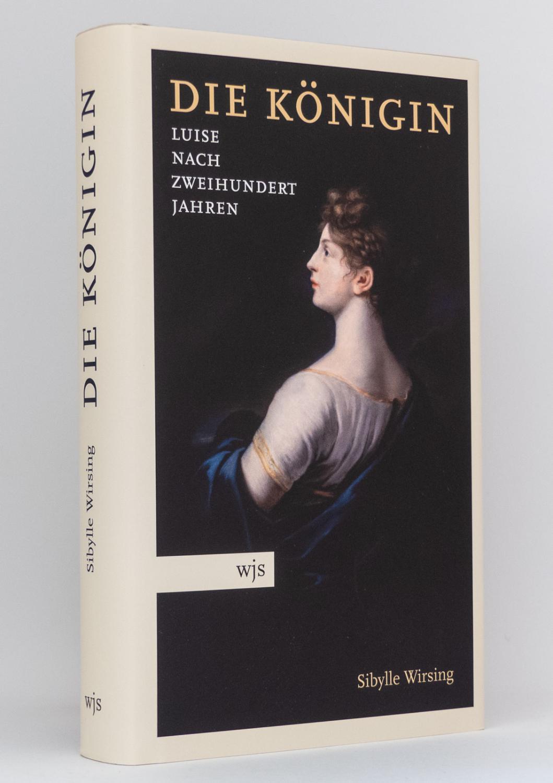 Die Königin : Luise nach zweihundert Jahren
