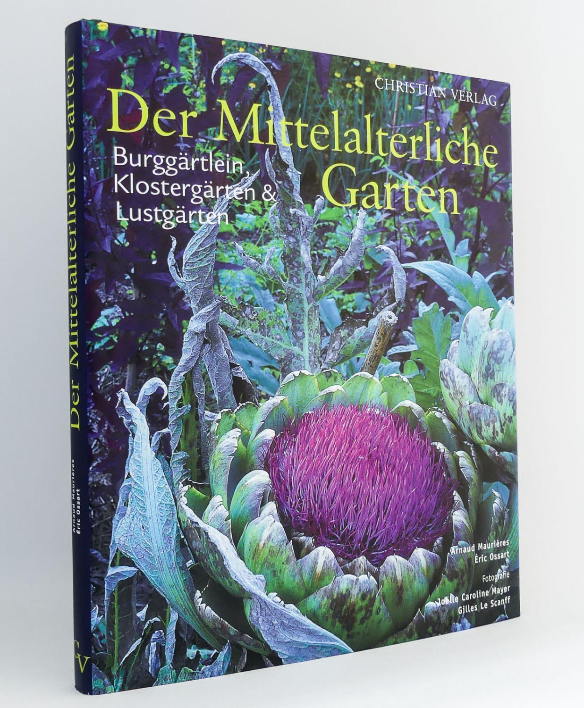 Der Mittelalterliche Garten : Burggärtlein, Klostergärten &: Maurières, Arnaud; Ossart,