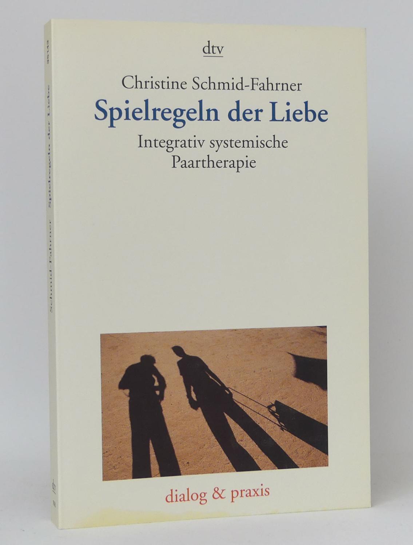 Spielregeln der Liebe : Integrativ systemische Paartherapie : (Reihe: Dialog & Praxis)