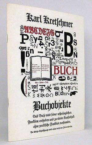 Karl Kretschmer - Buchobjekte : Das Buch wird seiner ursprünglichen Form enthoben und zu einem ...