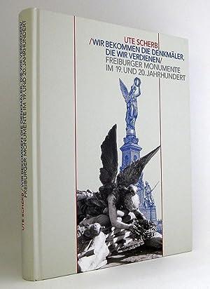 Wir bekommen die Denkmäler, die wir verdienen« : Freiburger Monumente im 19. und 20. Jahrhundert : ...