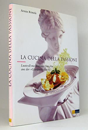 La Cucina della Passione : Lustvoll-mediterrane Gerichte aus der »Giardino«-Küche : In ...