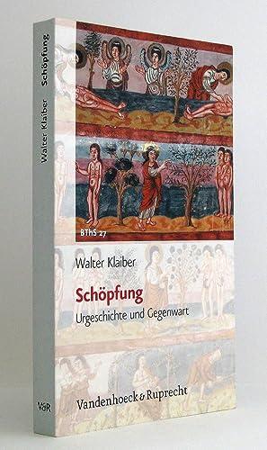 Schöpfung : Urgeschichte und Gegenwart : (Reihe: Biblisch-theologische Schwerpunkte, Band 27):...