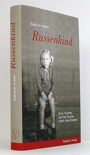 Russenkind : Eine Tochter auf der Suche nach ihrer Mutter: Adler, Sabine