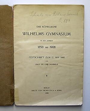 Das königliche Wilhelms-Gymnasium [Wilhelmsgymnasium] in den Jahren 1858 bis 1908 : ...