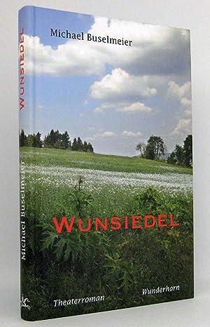 Wunsiedel : Theaterroman: Buselmeier, Michael