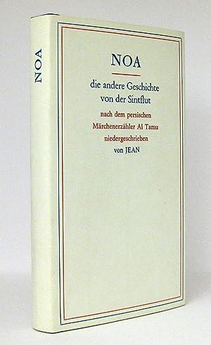 Noa - Die andere Geschichte von der Sintflut : Nach dem persischen Märchenerzähler Al Tamu ...