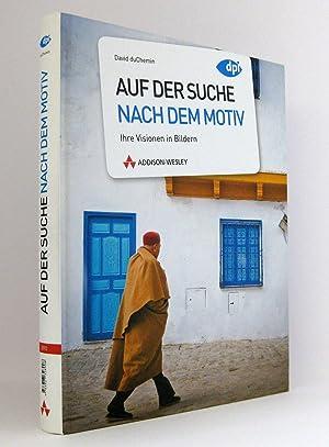 Auf der Suche nach dem Motiv : Ihre Visionen in Bildern: DuChemin, David