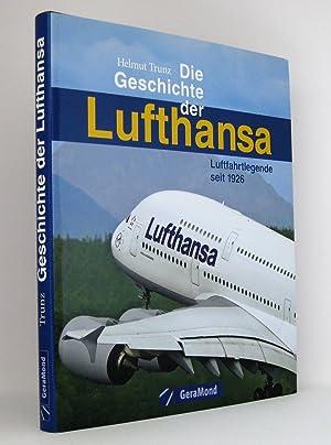 Die Geschichte der Lufthansa : Luftfahrtlegende seit 1926: Trunz, Helmut
