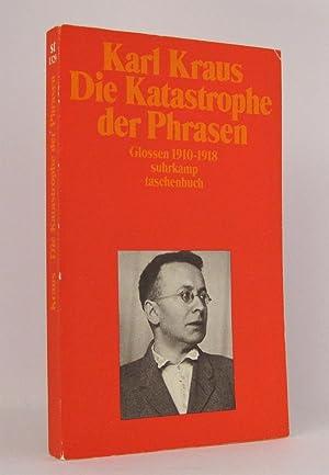 Die Katastrophe der Phrasen : Glossen 1910-1918 : (Reihen: Karl Kraus Schriften, Band 19 / Suhrkamp...