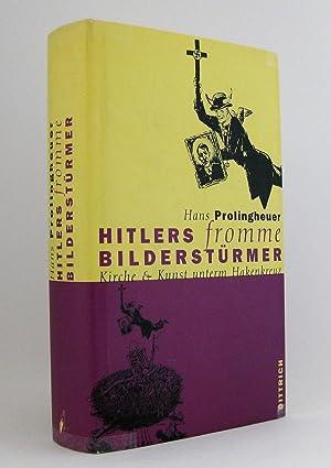 Hitlers fromme Bilderstürmer : Kirche & Kunst unterm Hakenkreuz: Prolingheuer, Hans