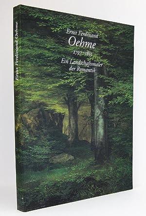 Ernst Ferdinand Oehme (1797-1855) : Ein Landschaftsmaler der Romantik : Katalog anlässlich der ...