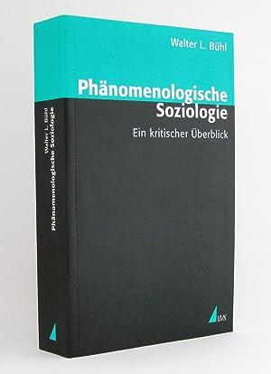 Phänomenologische Soziologie : Ein kritischer Überblick : (Reihe: Theorie und Methode): Bühl, ...