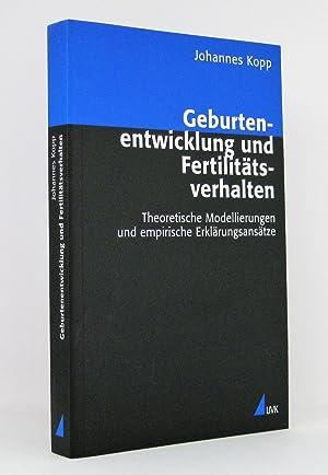 Geburtenentwicklung und Fertilitätsverhalten : Theoretische Modellierungen und empirische ...