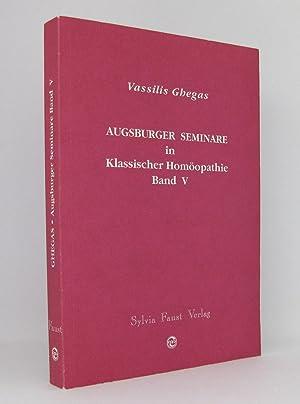 Augsburger Seminare in Klassischer Homöopathie, Band 5 [V]: Ghegas, Vassilis; Faust, Jürgen [Hg.]