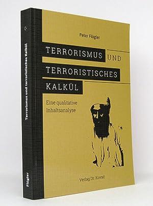 Terrorismus und terroristisches Kalkül : Eine qualitative Inhaltsanalyse : (Reihe: Schriften zur ...