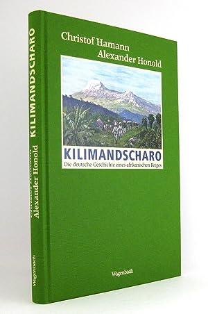 Kilimandscharo : Die deutsche Geschichte eines afrikanischen: Hamann, Christof; Honold,