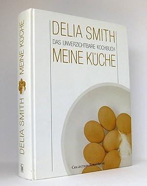 Meine Küche : Das unverzichtbare Kochbuch: Smith, Delia