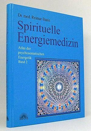 Spirituelle Energiemedizin : Atlas der Psychosomatischen Energetik, Band 2: Banis, Reimar