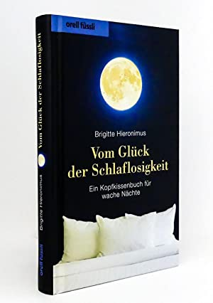 Vom Glück der Schlaflosigkeit : Ein Kopfkissenbuch für wache Nächte: Hieronimus, Brigitte