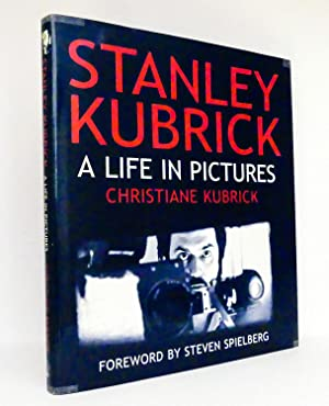 Stanley Kubrick : A Life in Pictures : Foreword by Stephen Spielberg: Kubrick, Christiane