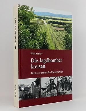 Die Jagdbomber kreisen : Tiefflieger greifen den Kaiserstuhl an: Merkle, Willi; Merkle, Heidrun [Hg...