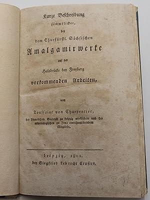 Kurze Beschreibung sämmtlicher, bey dem Churfürstl. Sächsischen Amalgamirwerke [Amalgamierwerke] ...