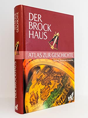 Der Brockhaus Atlas zur Geschichte : Epochen, Territorien, Ereignisse: F. A. Brockhaus ...