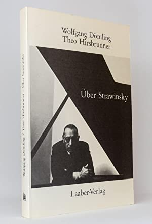 Über Strawinsky : Studien zu Ästhetik und Kompositionstechnik: Dömling, Wolfgang; Hirsbrunner, Theo